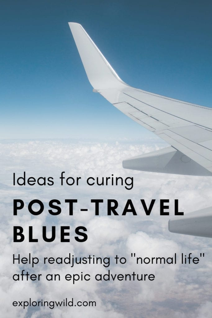 """Image of airplane wing over cloudy sky with text overlay: Ideas for Curing Post-Travel Blues. Help readjusting to normal life after an epic adventure"""""""